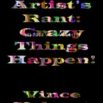 The Artist's Rant: Crazy Things Happen Book Cover (Front)